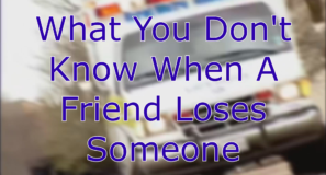 What You Don't Know When A Friend Loses Someone